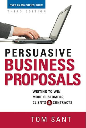 Bog, paperback Persuasive Business Proposals: Writing to Win More Customers, Clients, and Contracts af Tom Sant