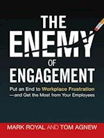The Enemy of Engagement: Put an End to Workplace Frustration and Get the Most from Your Employees (AgencyDistributed)