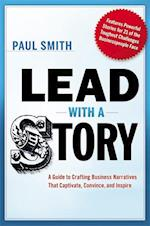 Lead with a Story: A Guide to Crafting Business Narratives that Captivate, Convince, and Inspire af Paul Smith