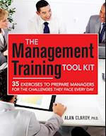 The Management Training Tool Kit: 35 Exercises to Prepare Managers for the Challenges They Face Every Day (AgencyDistributed)