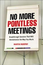 No More Pointless Meetings: Breakthrough Sessions That Will Revolutionize the Way You Work (AgencyDistributed)