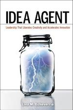 Idea Agent: Leadership That Liberates Creativity and Accelerates Innovation (AgencyDistributed)