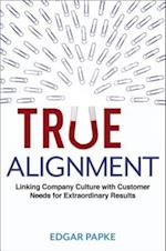 True Alignment: Linking Company Culture with Customer Needs for Extraordinary Results (AgencyDistributed)