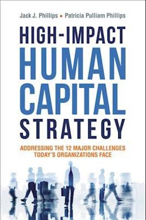 Bog hardback High-Impact Human Capital Strategy: Addressing the 12 Major Challenges Todays Organizations Face af Jack Phillips