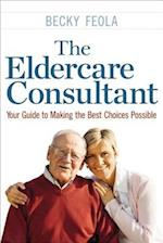 The Eldercare Consultant: Your Guide to Making the Best Choices Possible (UK Professional General Reference)