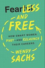 Fearless and Free: How Smart Women Pivot - and Relaunch Their Careers