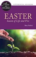 Easter, Season of Life and Fire (Alive in the Word)
