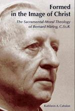 Formed in the Image of Christ: The Sacramental-Moral Theology of Bernard Haring, C.Ss.R.
