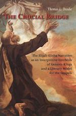 The Crucial Bridge: The Elijah-Elisha Narrative as an Interpretive Synthesis of Genesis-Kings and a Literary Model for the Gospels
