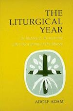Liturgical Year: Its History and Its Meaning After the Reform of the Liturgy