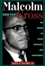 Malcolm and the Cross: The Nation of Islam, Malcolm X, and Christianity af Louis A. DeCaro Jr., Lou DeCaro