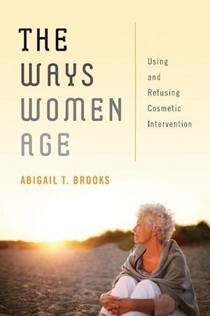 Bog, hæftet The Ways Women Age: Using and Refusing Cosmetic Intervention af Abigail T. Brooks