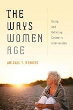The Ways Women Age: Using and Refusing Cosmetic Intervention af Abigail T. Brooks