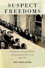 Suspect Freedoms: The Racial and Sexual Politics of Cubanidad in New York, 1823-1957 af Nancy Raquel Mirabal