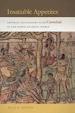 Insatiable Appetites: Imperial Encounters with Cannibals in the North Atlantic World af Kelly L. Watson