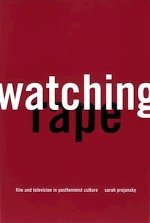 Watching Rape: Film and Television in Postfeminist Culture