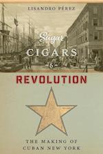 Sugar, Cigars, and Revolution