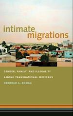 Intimate Migrations: Gender, Family, and Illegality Among Transnational Mexicans af Pem Davidson Buck, Deborah Boehm