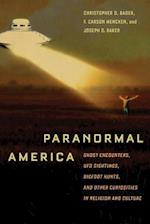 Paranormal America: Ghost Encounters, UFO Sightings, Bigfoot Hunts, and Other Curiosities in Religion and Culture af F. Carson Mencken, Christopher D. Bader, Joseph O. Baker