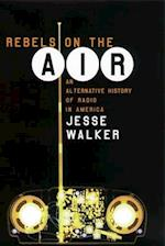 Rebels on the Air af Neal Wood, Ellen Wood, Jesse Walker