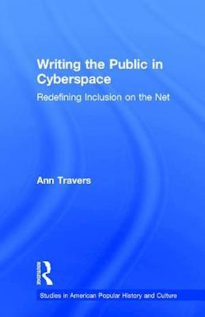 Writing the Public in Cyberspace : Redefining Inclusion on the Net