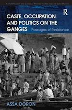 Caste, Occupation and Politics on the Ganges (Anthropology and Cultural History in Asia and the Indo-Pacific)