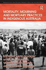 Mortality, Mourning and Mortuary Practices in Indigenous Australia (Anthropology and Cultural History in Asia and the Indo-Pacific)