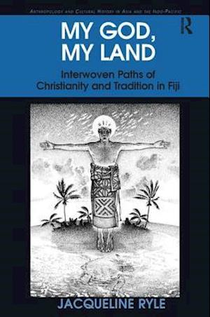 My God, My Land : Interwoven Paths of Christianity and Tradition in Fiji