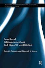 Broadband Telecommunications and Regional Development (Routledge Advances in Regional Economics Science and Policy)