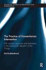 The Practice of Humanitarian Intervention (Routledge Studies in Intervention and Statebuilding)