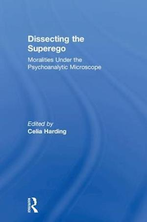Dissecting the Superego : Moralities Under the Psychoanalytic Microscope
