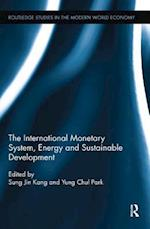 The International Monetary System, Energy and Sustainable Development (Routledge Studies in the Modern World Economy)