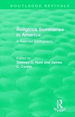 Religious Seminaries in America (1989) (Routledge Revivals)