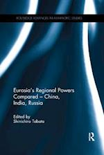Eurasia's Regional Powers Compared - China, India, Russia (Routledge Advances in Asia-Pacific Studies)