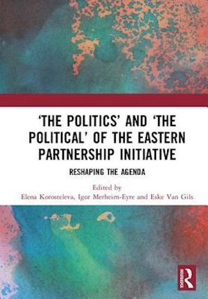'The Politics' and 'The Political' of the Eastern Partnership Initiative