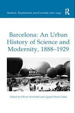 Barcelona: An Urban History of Science and Modernity, 1888-1929 (Science, Technology and Culture, 1700-1945)