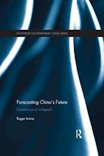 Forecasting China's Future (Routledge Contemporary China Series)