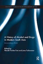 A History of Alcohol and Drugs in Modern South Asia (Routledge Studies in the Modern History of Asia)