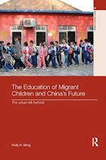 The Education of Migrant Children and China's Future (Routledge Studies in Asia's Transformations)
