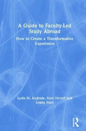 A Guide to Faculty-Led Study Abroad : How to Create a Transformative Experience