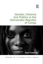 Gender, Violence and Politics in the Democratic Republic of Congo (Gender in a Global/Local World)