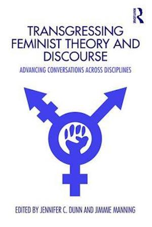 Transgressing Feminist Theory and Discourse : Advancing Conversations across Disciplines