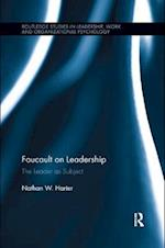 Foucault on Leadership (Routledge Studies in Leadership Work and Organizational Psychology)