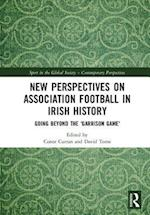 New Perspectives on Association Football in Irish History (Sport in the Global Society - Contemporary Perspectives)