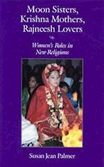 Moon Sisters, Krishna Mothers, Rajneesh Lovers (Women & Gender in North American Religion S, nr. 1)