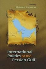 International Politics of the Persian Gulf (Modern Intellectual and Political History of the Middle East)