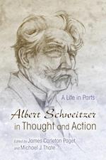 Albert Schweitzer in Thought and Action (Albert Schweitzer Library)