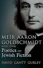 Meir Aaron Goldschmidt and the Poetics of Jewish Fiction (Judaic Traditions in Literature, Music, and Art)