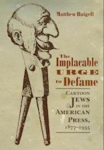 The Implacable Urge to Defame (Judaic Traditions in Literature, Music, and Art)