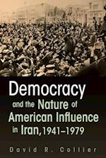 Democracy and the Nature of American Influence in Iran, 1941-1979 (Contemporary Issues in the Middle East)
